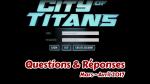 City of titans répond : Questions et réponses Mars-Avril 2017